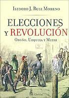 Elecciones y revolución : Oroño, Urquiza y Mitre