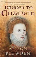 Danger to Elizabeth; the Catholics under Elizabeth I