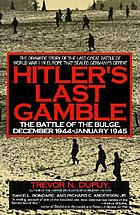 Hitler's last gamble : the Battle of the Bulge, December 1944-January 1945