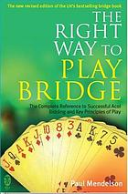 The right way to play bridge : the complete reference to successful Acol bidding and the key principles of play : for improving players