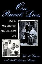 Our parents' lives : Jewish assimilation and everyday life