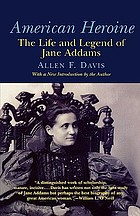 American heroine : the life and legend of Jane Addams