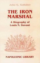 The iron marshal : a biography of Louis N. Davout