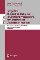 Integration of AI and OR techniques in constraint programming for combinatorial optimization problems 4th international conference, CPAIOR 2007, Brussels, Belgium, May 23-26, 2007 : proceedings