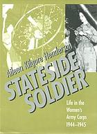 Stateside soldier : life in the Women's Army Corps, 1944-1945