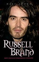 Russell Brand : mad, bad and dangerous to know