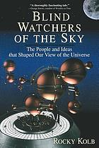 Blind watchers of the sky : the people and ideas that shaped our view of the universe