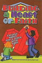 Building a heart of faith : talking about God and Jesus with kids