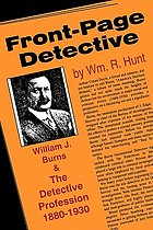 Front-page detective : William J. Burns and the detective profession, 1880-1930