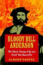 Bloody Bill Anderson the short, savage life of a Civil War guerrilla