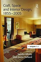 Craft, space and interior design, 1855-2005