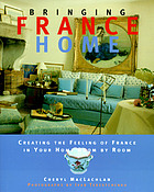 Bringing France home : creating the feeling of France in your home room by room Bringing it home France : the ultimate guide to creating the feeling of France in your home