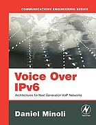 Voice over IPv6 : architectures for next generation VoIP networks
