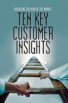 Ten key customer insights : unlocking the mind of the market