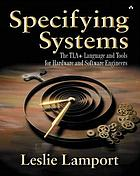 Specifying systems : the TLA+ language and tools for hardware and software engineers