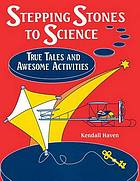 Stepping stones to science : true tales and awesome activities