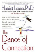 The dance of connection : how to talk to someone when you're mad, hurt, scared, frustrated, insulted, betrayed, or desperate