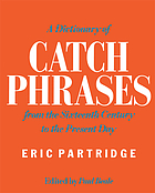 A dictionary of catch phrases, British and American, from the sixteenth century to the present day