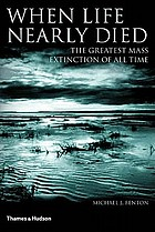 When life nearly died : the greatest mass extinction of all time