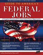 Guide to America's federal jobs : a complete directory of U.S. government career opportunities