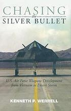 Chasing the silver bullet : USAF weapons development from Vietnam to Desert Storm