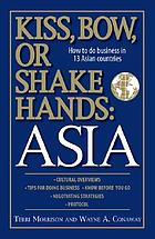 Kiss, bow, or shake hands : Asia : how to do business in 12 Asian countries