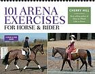 101 arena exercises : a ringside guide for horse & rider