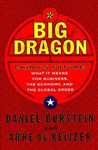 Big dragon : China's future : what it means for business, the economy, and the global order