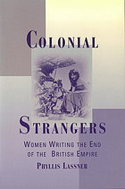 Colonial strangers : women writing the end of the British empire