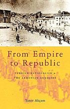 From empire to republic : Turkish nationalism and the Armenian genocide