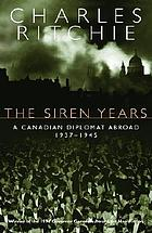 The siren years : a Canadian diplomat abroad, 1937-1945