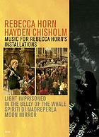Rebecca Horn - Hayden Chisholm : music for Rebecca Horn's installations