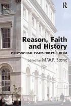 Reason, faith and history : philosophical essays for Paul Helm