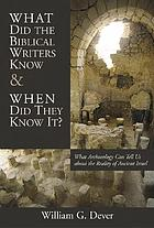 What did the biblical writers know, and when did they know it? : what archaeology can tell us about the reality of ancient Israel