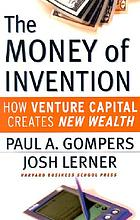 The money of invention : how venture capital creates new wealth