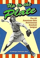 Up to the plate : the All American Girls Professional Baseball League