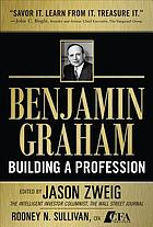 Benjamin Graham, building a profession classic writings of the father of security analysis