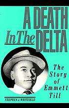 A death in the delta : the story of Emmett Till