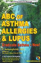 ABC of asthma, allergies & lupus : eradicate asthma -- now!