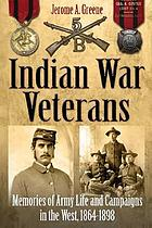 Indian War veterans : memories of army life and campaigns in the West, 1864-1898