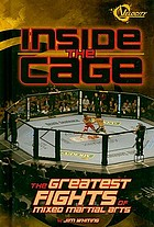 Inside the cage : the greatest fights of mixed martial arts