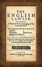 The English lawyer. Describing a method for the managing of the lawes of this land. And expressing the best qualities requisite in the student, practizer, judges and fathers of the same