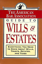 The American Bar Association guide to wills and estates : everything you need to know about wills, trusts, estates, and taxes