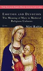 Emotion and devotion the meaning of Mary in medieval religious cultures