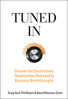 Tuned in : uncover the extraordinary opportunities that lead to business breakthroughs