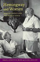 Hemingway and women : female critics and the female voice Hemingway and women female critics and the female voice