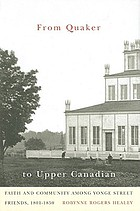 From Quaker to Upper Canadian : faith and community among Yonge Street Friends, 1801-1850