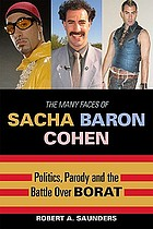 The many faces of Sacha Baron Cohen : politics, parody, and the battle over Borat