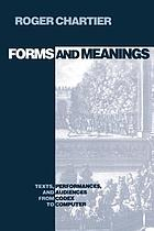 Forms and meanings : texts, performances, and audiences from codex to computer