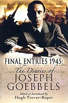 Final entries, 1945 : the diaries of Joseph Goebbels